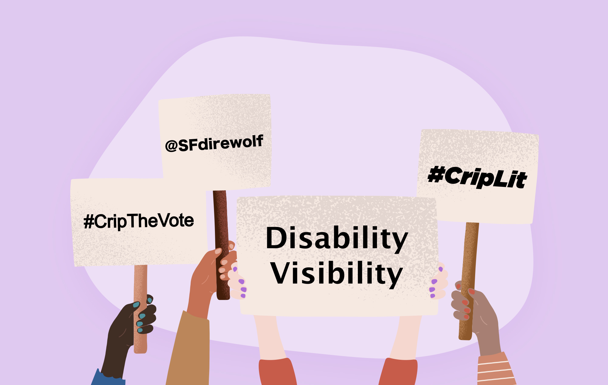 Illustration of people holding signs that say #CripTheVote, @SFdirewolf, Disability Visibility and #CripLit on a purple background.