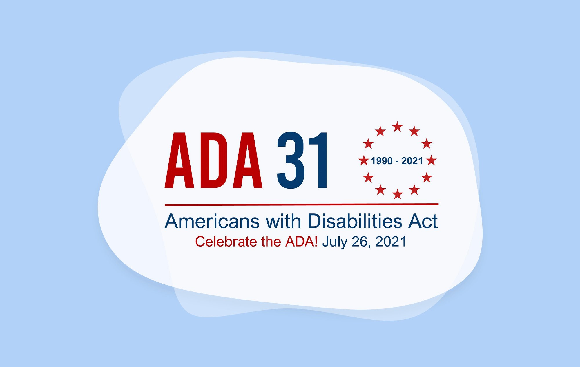 Red and blue logo that says ADA 31 with 1990-2021 surrounded by red stars in a circle. Text below says 'Americans with Disabilities Act, Celebrate the ADA! July 26, 2021.'